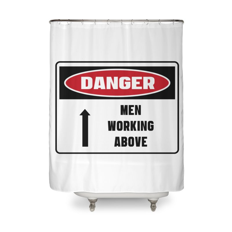 Safety First DANGER! MEN WORKING ABOVE by Danger!Danger!™ Home Shower Curtain by 3rd World Man