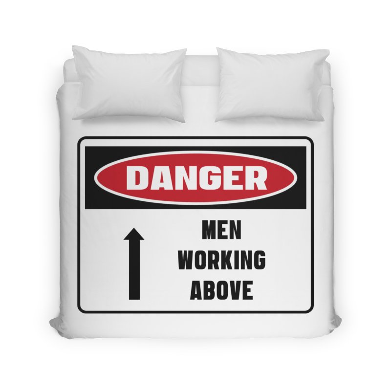 Safety First DANGER! MEN WORKING ABOVE by Danger!Danger!™ Home Duvet by 3rd World Man