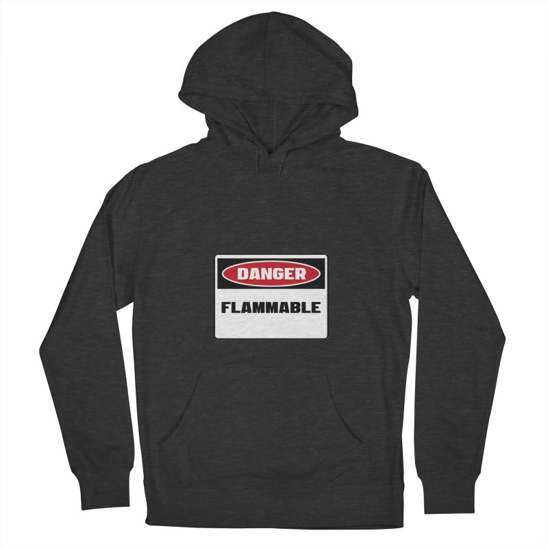 Safety First DANGER! FLAMMABLE by Danger!Danger!™ Women's Pullover Hoody by 3rd World Man