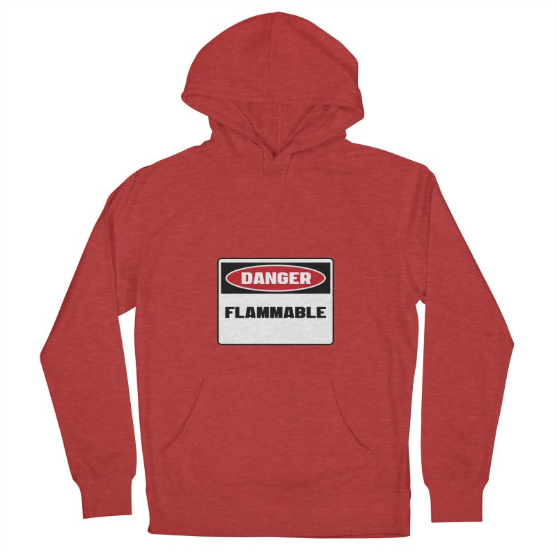 Safety First DANGER! FLAMMABLE by Danger!Danger!™ Men's French Terry Pullover Hoody by 3rd World Man