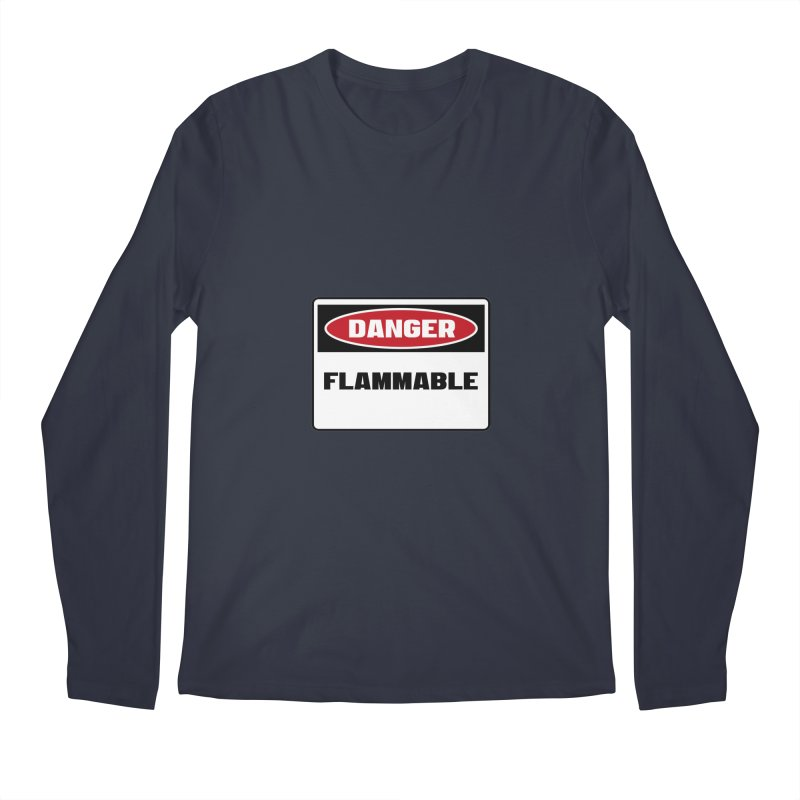 Safety First DANGER! FLAMMABLE by Danger!Danger!™ Men's Longsleeve T-Shirt by 3rd World Man