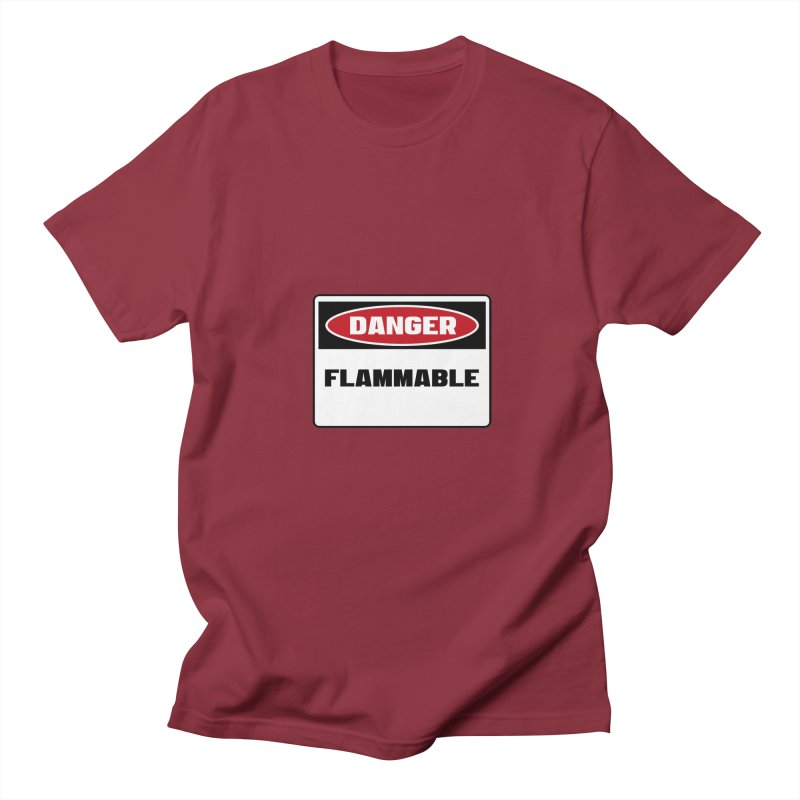 Safety First DANGER! FLAMMABLE by Danger!Danger!™   by 3rd World Man