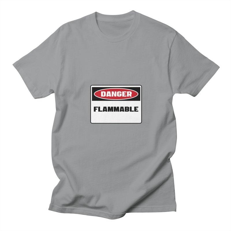 Safety First DANGER! FLAMMABLE by Danger!Danger!™ Women's Unisex T-Shirt by 3rd World Man