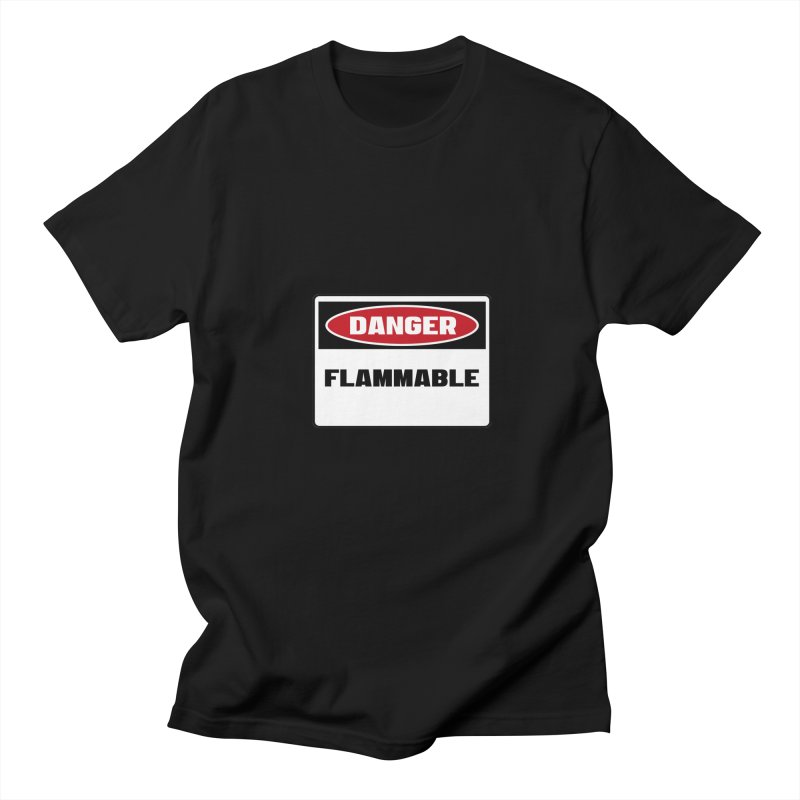 Safety First DANGER! FLAMMABLE by Danger!Danger!™ Women's Regular Unisex T-Shirt by 3rd World Man