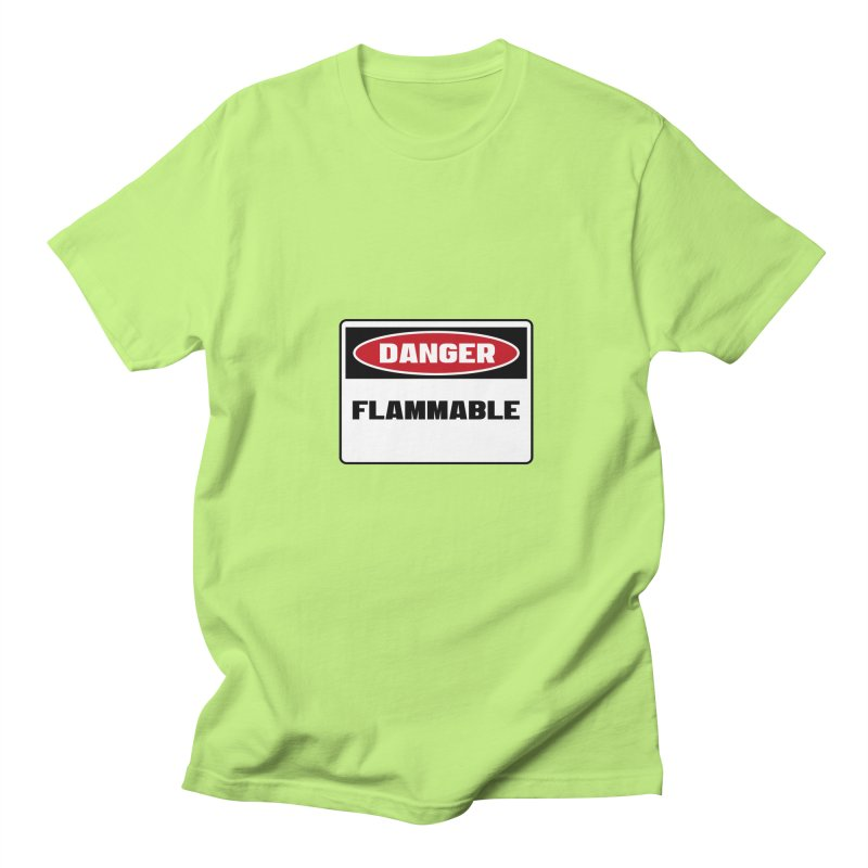 Safety First DANGER! FLAMMABLE by Danger!Danger!™ Men's T-Shirt by 3rd World Man