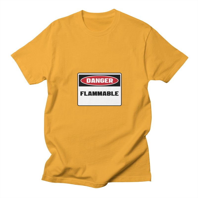 Safety First DANGER! FLAMMABLE by Danger!Danger!™ Men's Regular T-Shirt by 3rd World Man