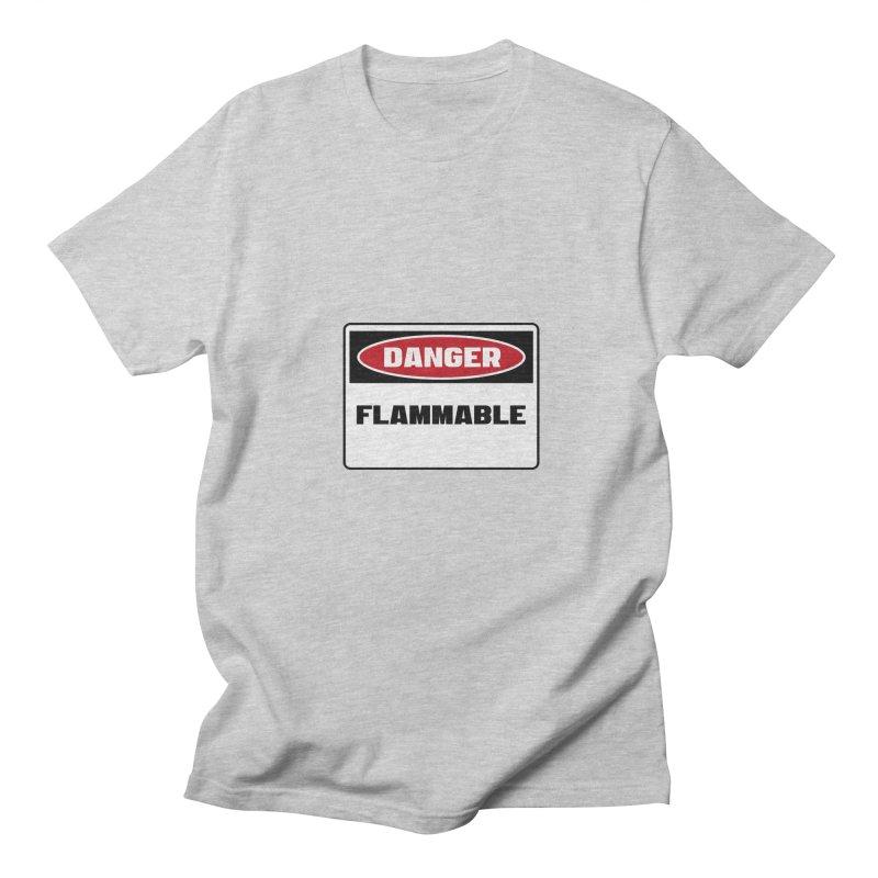 Safety First DANGER! FLAMMABLE by Danger!Danger!™ Men's T-shirt by 3rd World Man