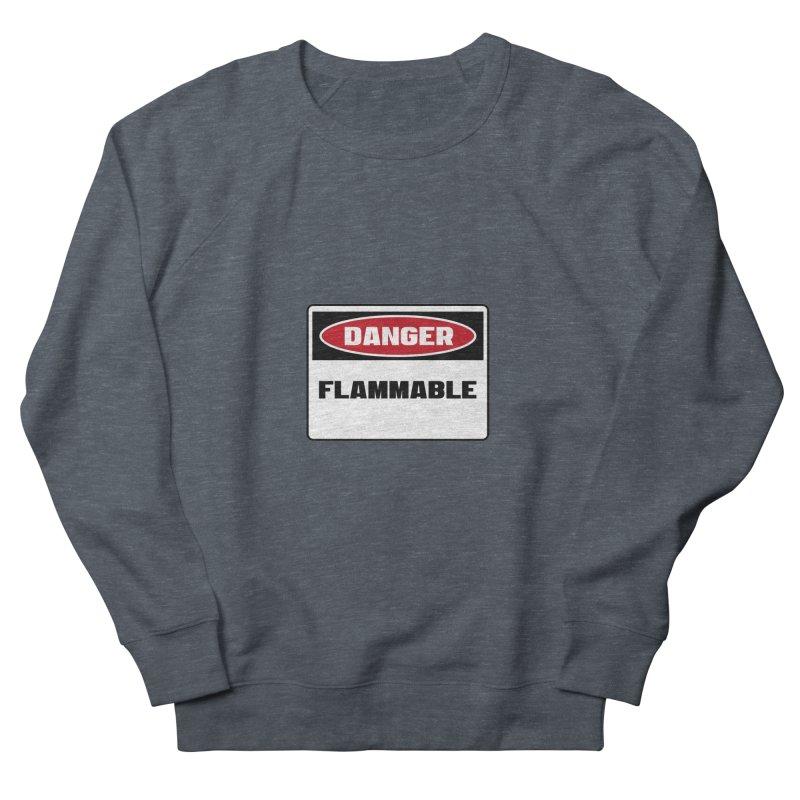 Safety First DANGER! FLAMMABLE by Danger!Danger!™ Women's Sweatshirt by 3rd World Man