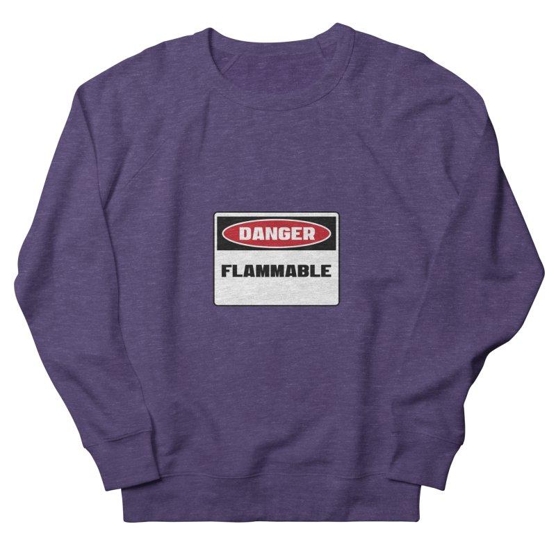 Safety First DANGER! FLAMMABLE by Danger!Danger!™ Men's Sweatshirt by 3rd World Man