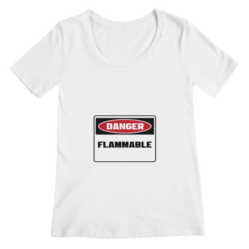 Safety First DANGER! FLAMMABLE by Danger!Danger!™ Women's Scoopneck by 3rd World Man