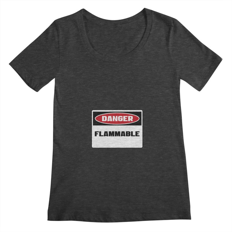 Safety First DANGER! FLAMMABLE by Danger!Danger!™ Women's Scoopneck by 3rd World Man