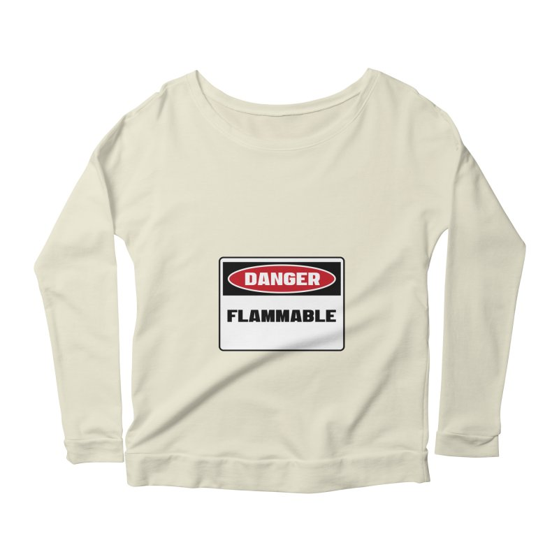 Safety First DANGER! FLAMMABLE by Danger!Danger!™ Women's Scoop Neck Longsleeve T-Shirt by 3rd World Man