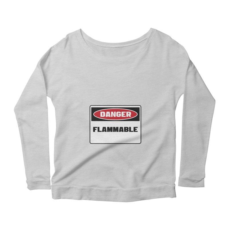 Safety First DANGER! FLAMMABLE by Danger!Danger!™ Women's Scoop Neck Longsleeve T-Shirt by 3rd World Man