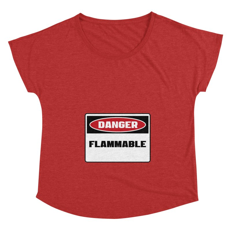 Safety First DANGER! FLAMMABLE by Danger!Danger!™ Women's Dolman Scoop Neck by 3rd World Man