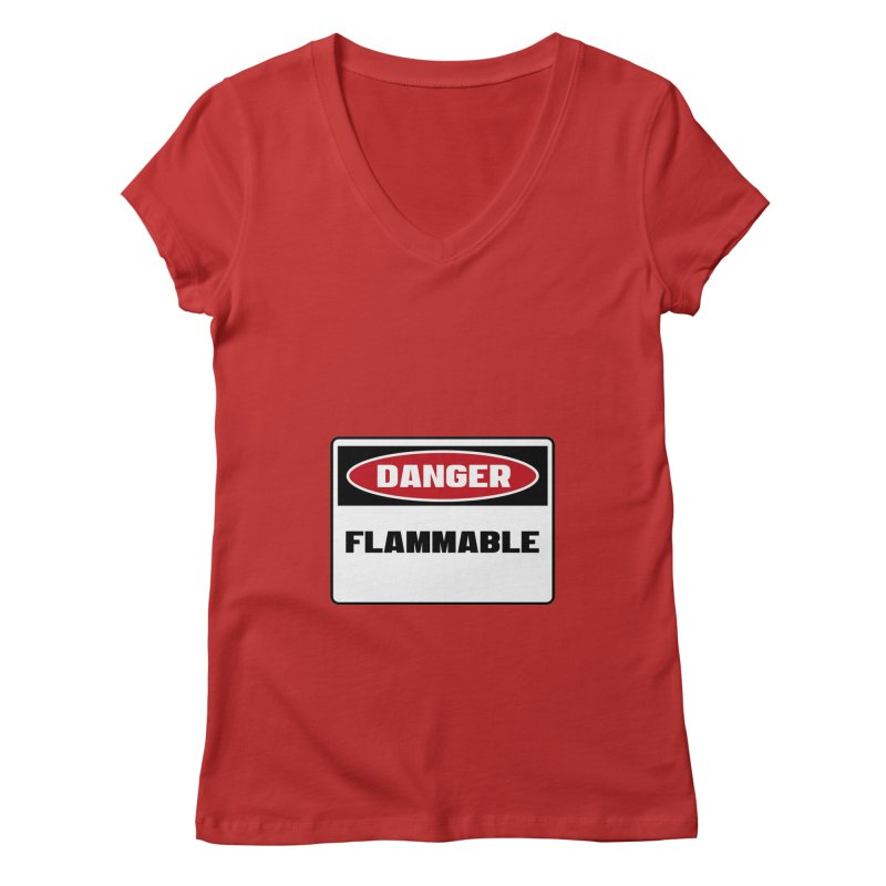 Safety First DANGER! FLAMMABLE by Danger!Danger!™ Women's Regular V-Neck by 3rd World Man
