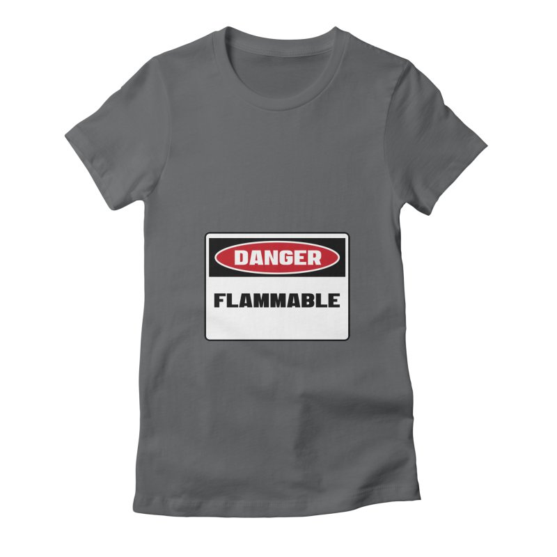 Safety First DANGER! FLAMMABLE by Danger!Danger!™ Women's Fitted T-Shirt by 3rd World Man