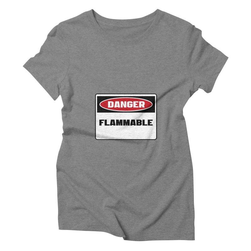 Safety First DANGER! FLAMMABLE by Danger!Danger!™ Women's Triblend T-Shirt by 3rd World Man