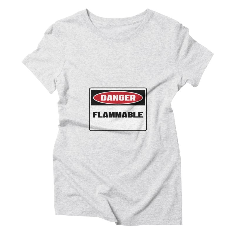 Safety First DANGER! FLAMMABLE by Danger!Danger!™ Women's Triblend T-Shirt by 3rd World Man