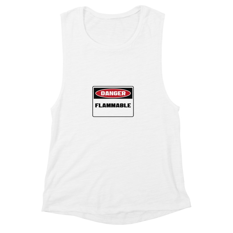 Safety First DANGER! FLAMMABLE by Danger!Danger!™ Women's Muscle Tank by 3rd World Man