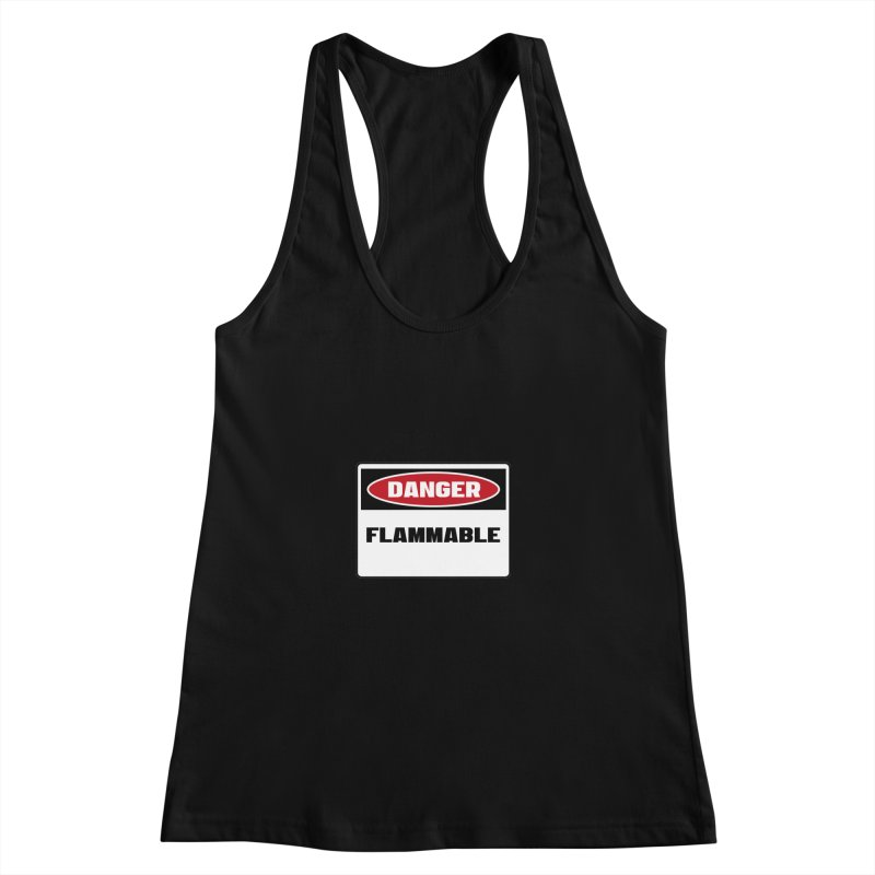 Safety First DANGER! FLAMMABLE by Danger!Danger!™ Women's Racerback Tank by 3rd World Man