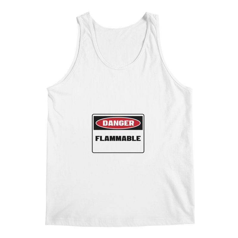 Safety First DANGER! FLAMMABLE by Danger!Danger!™ Men's Tank by 3rd World Man