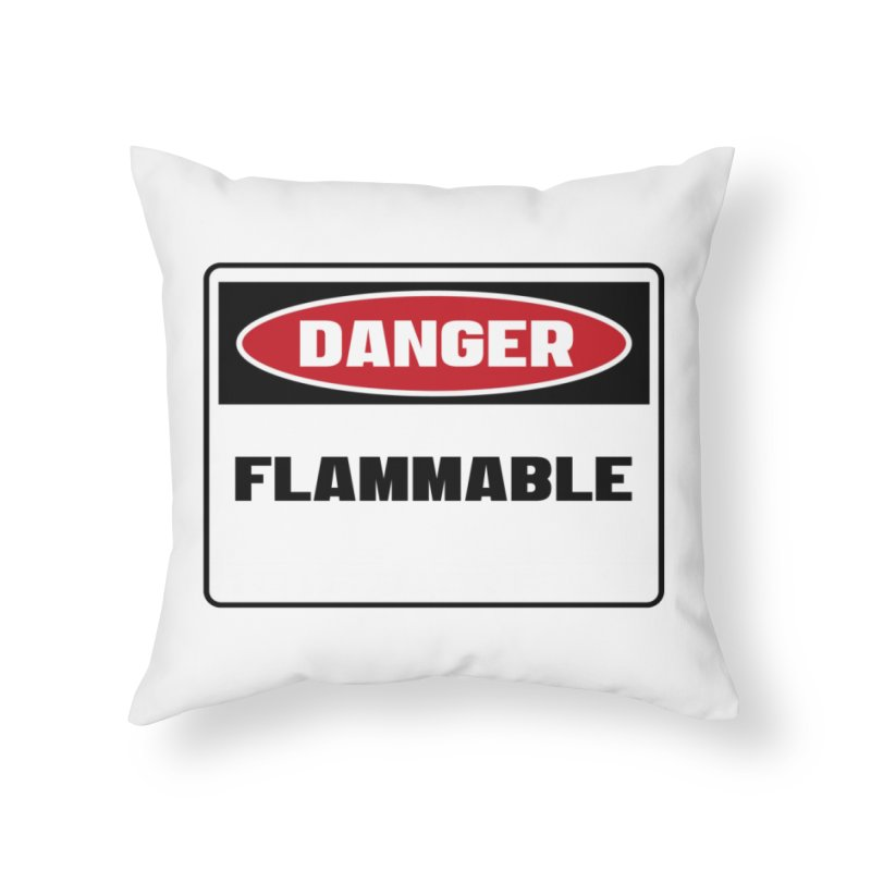 Safety First DANGER! FLAMMABLE by Danger!Danger!™ Home Throw Pillow by 3rd World Man