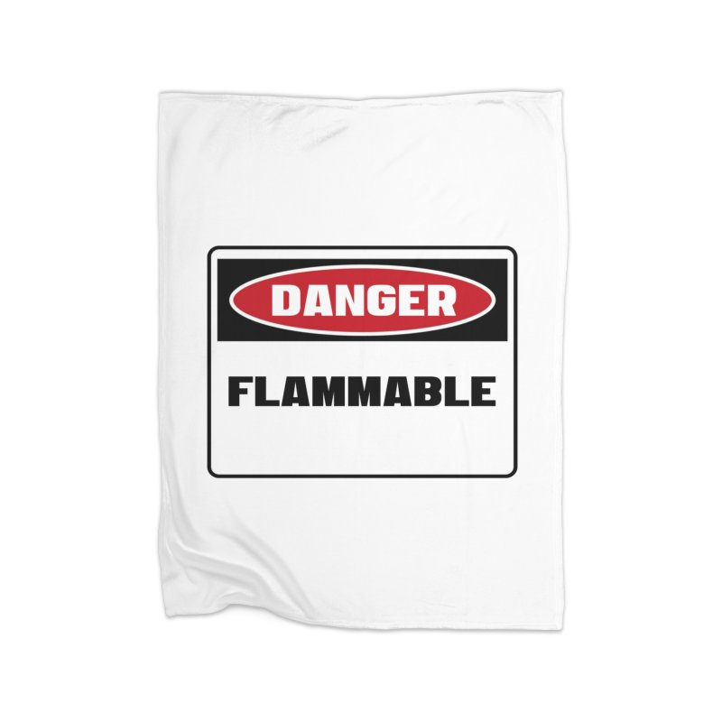 Safety First DANGER! FLAMMABLE by Danger!Danger!™ Home Blanket by 3rd World Man