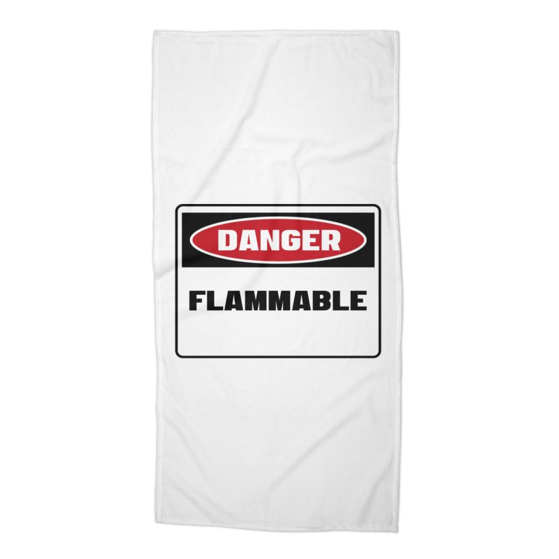 Safety First DANGER! FLAMMABLE by Danger!Danger!™ Accessories Beach Towel by 3rd World Man