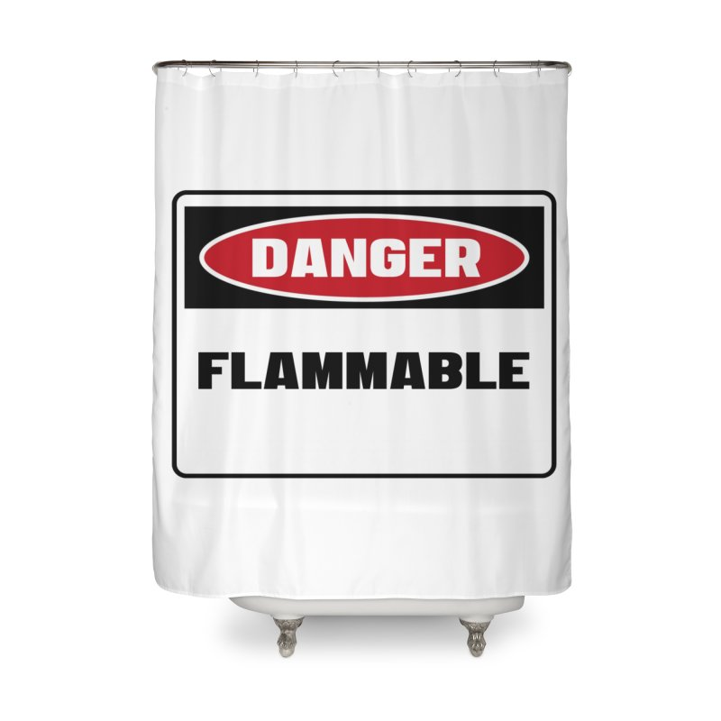 Safety First DANGER! FLAMMABLE by Danger!Danger!™ Home Shower Curtain by 3rd World Man