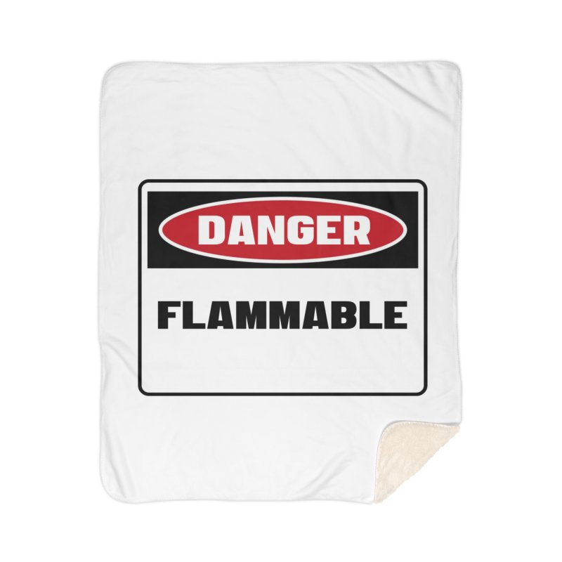 Safety First DANGER! FLAMMABLE by Danger!Danger!™ Home Sherpa Blanket Blanket by 3rd World Man