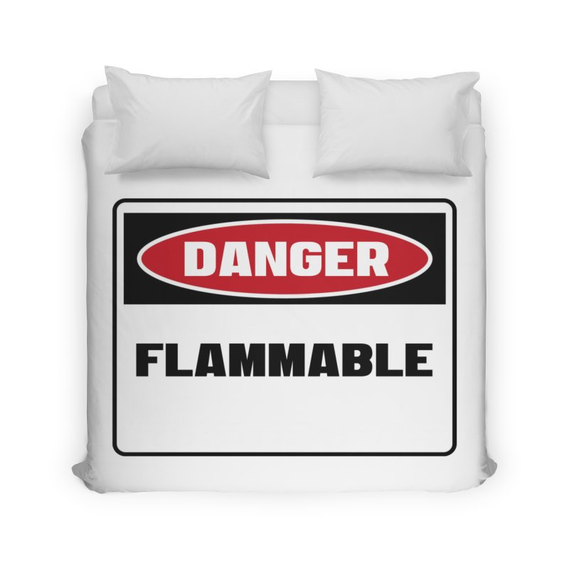 Safety First DANGER! FLAMMABLE by Danger!Danger!™ Home Duvet by 3rd World Man