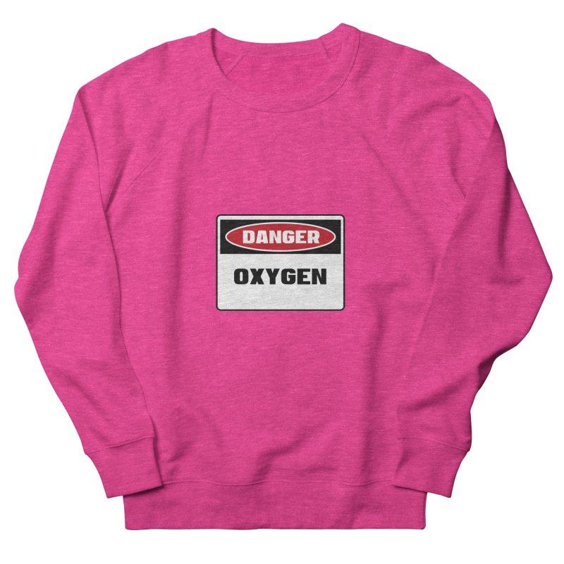 Safety First DANGER! OXYGEN by Danger!Danger!™ Women's French Terry Sweatshirt by 3rd World Man