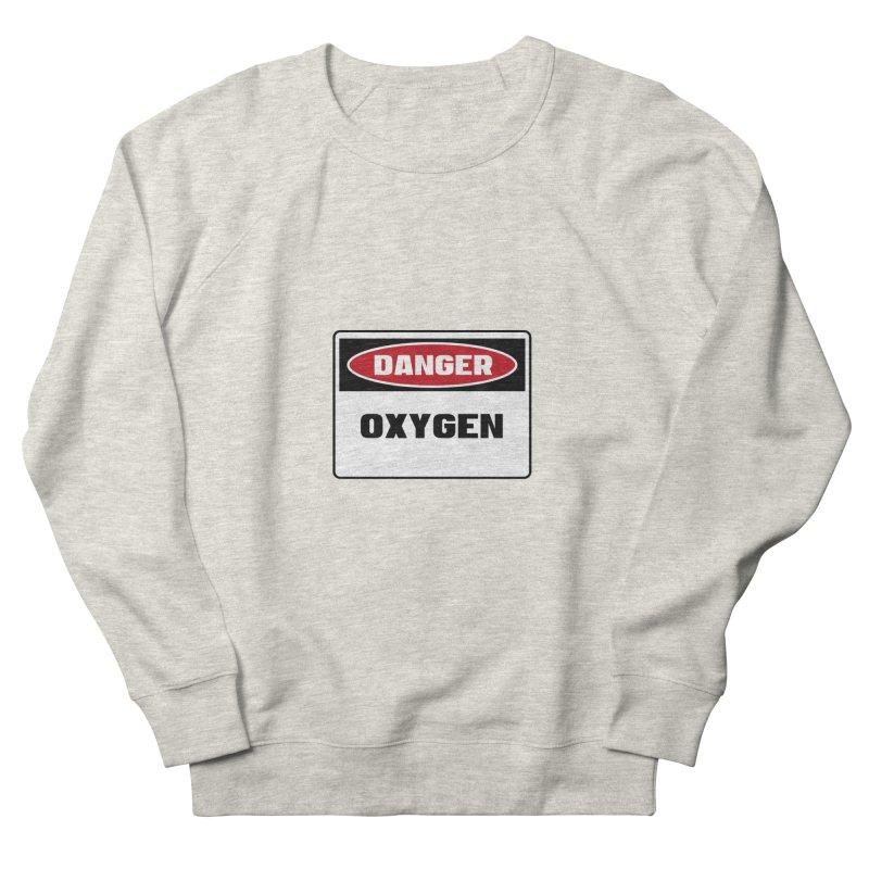 Safety First DANGER! OXYGEN by Danger!Danger!™ Women's Sweatshirt by 3rd World Man