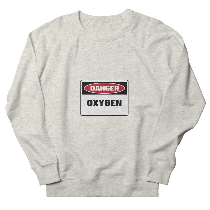 Safety First DANGER! OXYGEN by Danger!Danger!™ Men's French Terry Sweatshirt by 3rd World Man