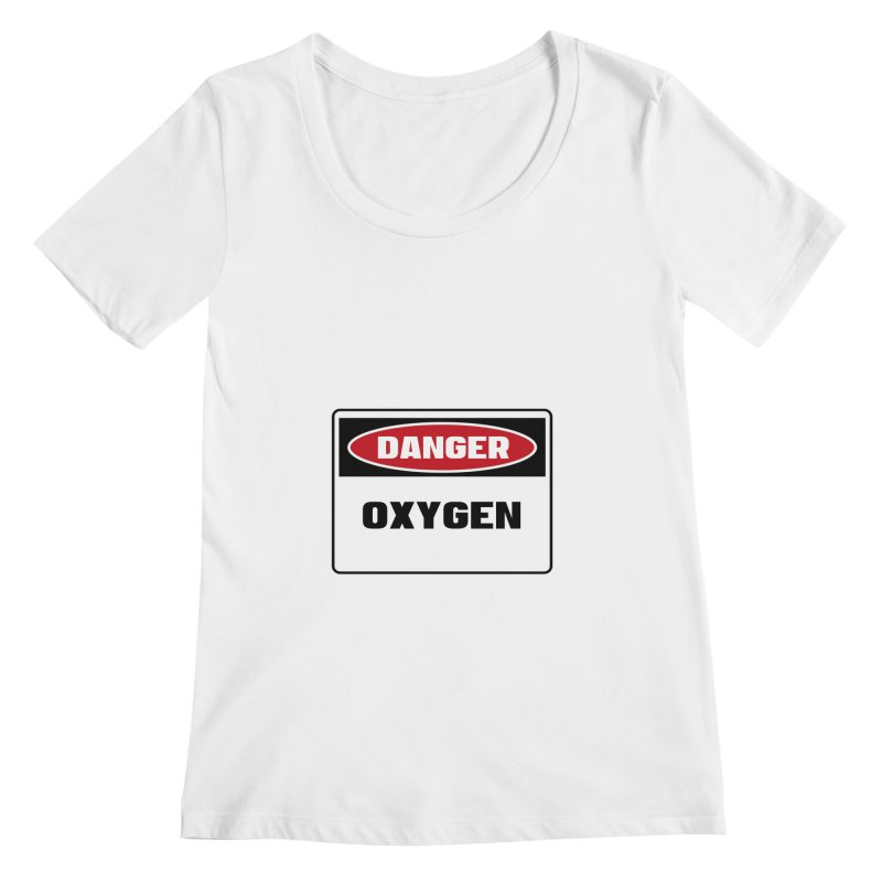 Safety First DANGER! OXYGEN by Danger!Danger!™ Women's Scoopneck by 3rd World Man