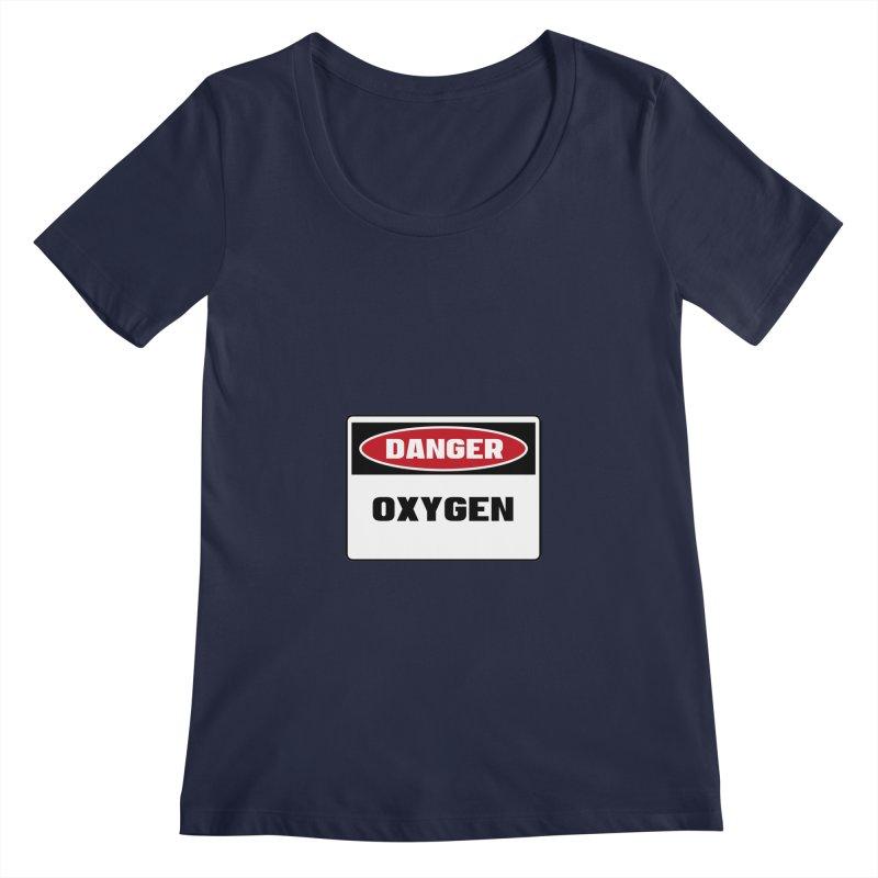 Safety First DANGER! OXYGEN by Danger!Danger!™ Women's Scoopneck by 3rd World Man