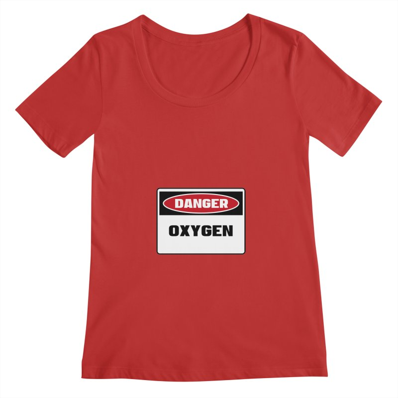 Safety First DANGER! OXYGEN by Danger!Danger!™ Women's Regular Scoop Neck by 3rd World Man