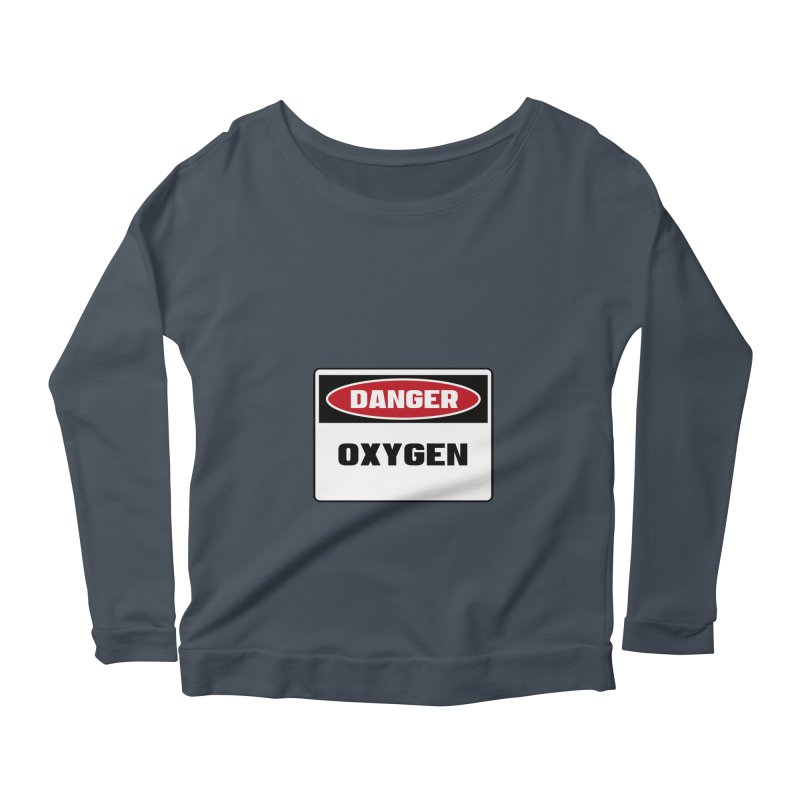 Safety First DANGER! OXYGEN by Danger!Danger!™ Women's Scoop Neck Longsleeve T-Shirt by 3rd World Man