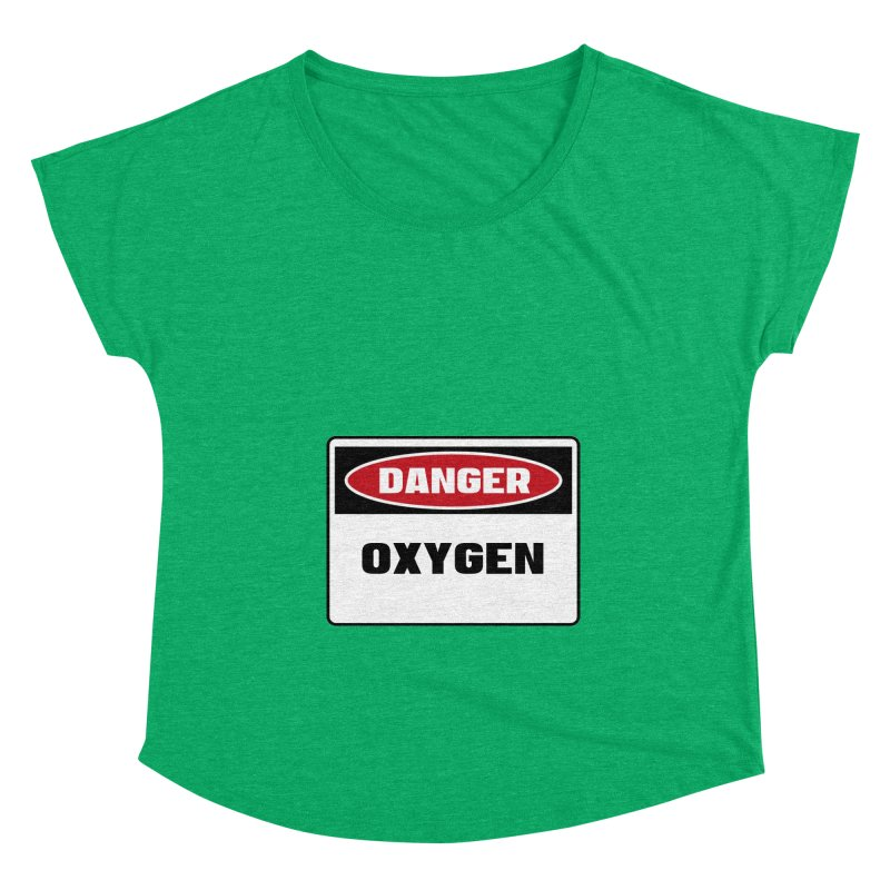 Safety First DANGER! OXYGEN by Danger!Danger!™ Women's Dolman Scoop Neck by 3rd World Man