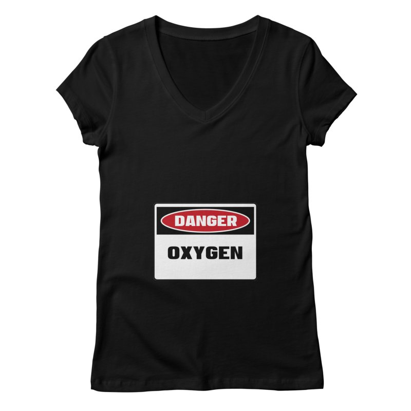 Safety First DANGER! OXYGEN by Danger!Danger!™ Women's Regular V-Neck by 3rd World Man