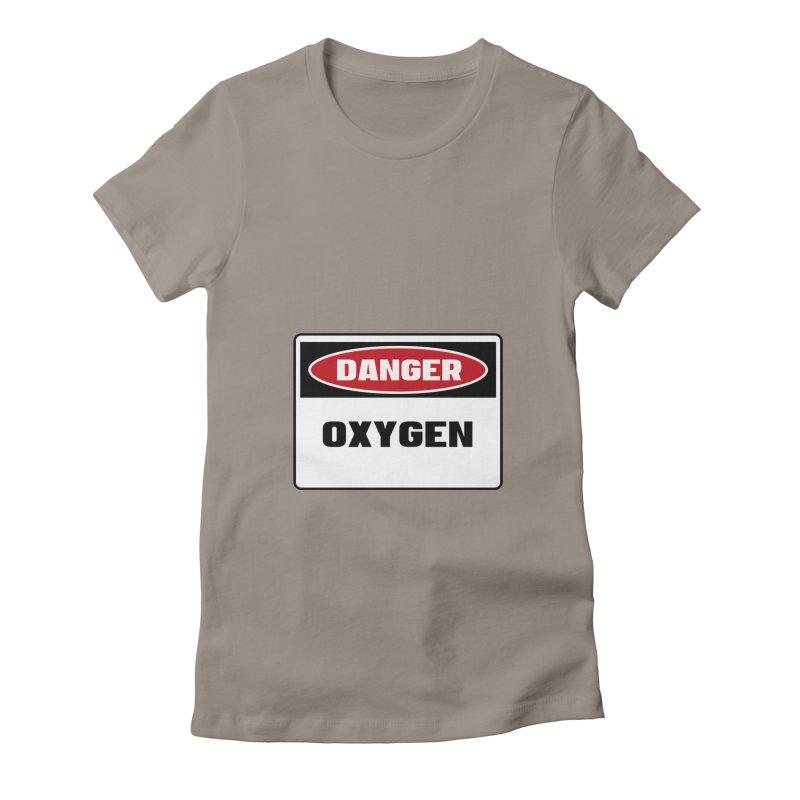 Safety First DANGER! OXYGEN by Danger!Danger!™ Women's Fitted T-Shirt by 3rd World Man