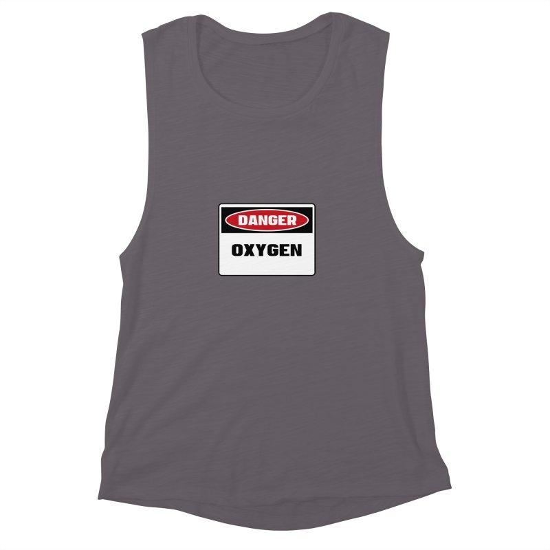 Safety First DANGER! OXYGEN by Danger!Danger!™ Women's Muscle Tank by 3rd World Man