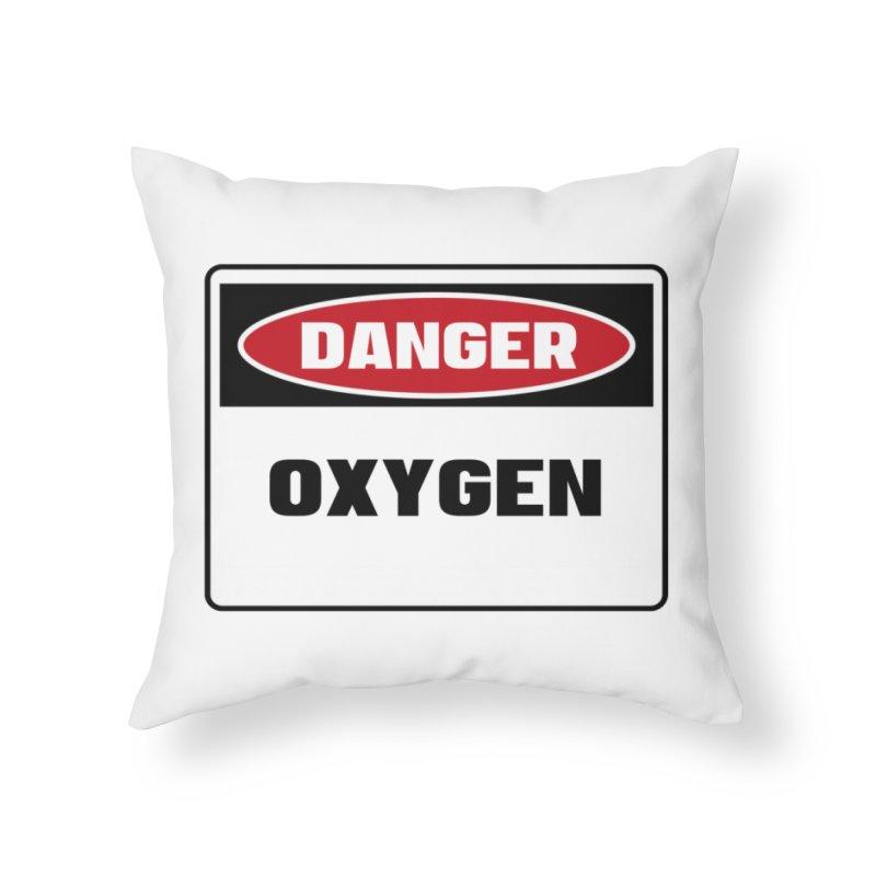Safety First DANGER! OXYGEN by Danger!Danger!™ Home Throw Pillow by 3rd World Man