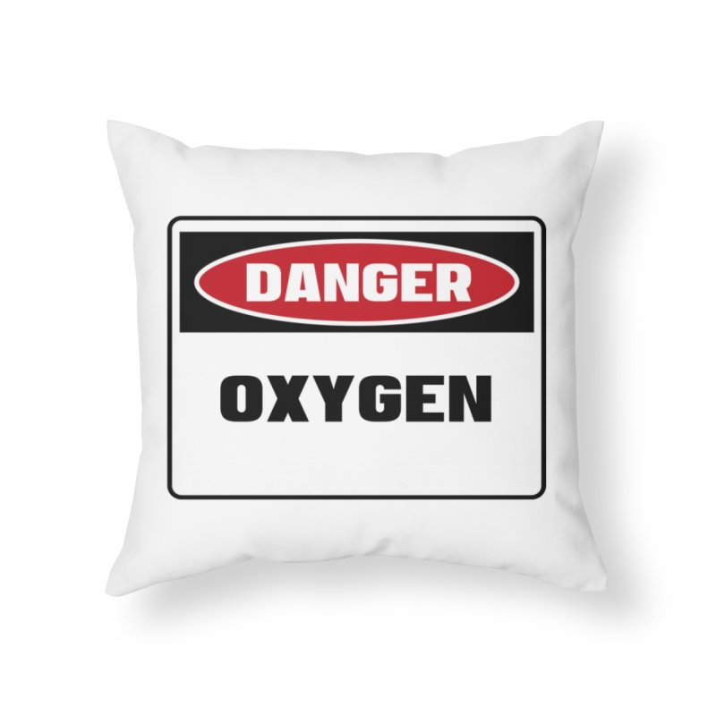 Safety First DANGER! OXYGEN by Danger!Danger!™ Home Throw Pillow by 3rd World Man
