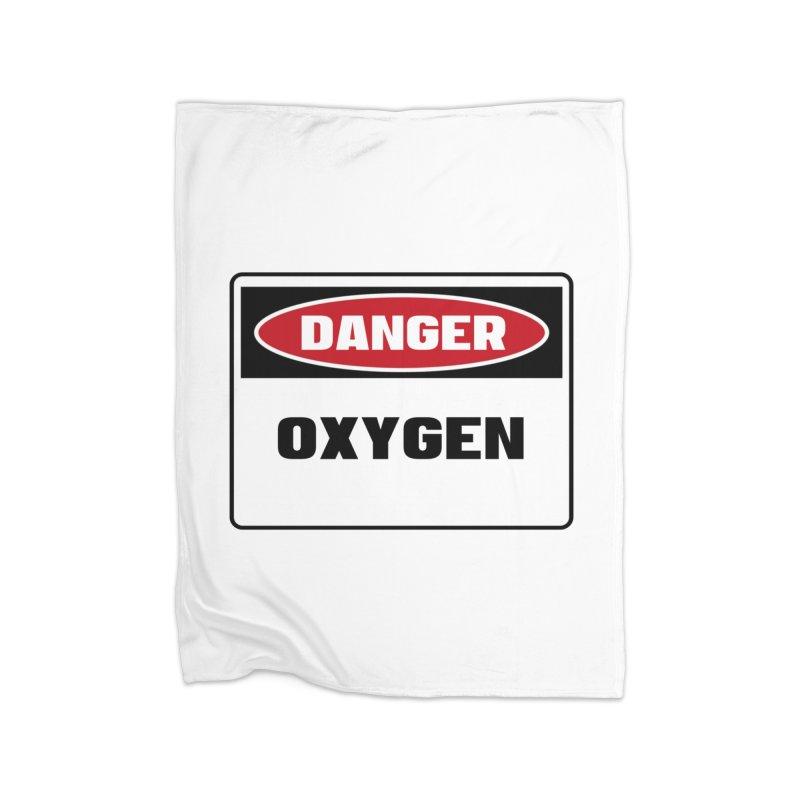 Safety First DANGER! OXYGEN by Danger!Danger!™ Home Blanket by 3rd World Man