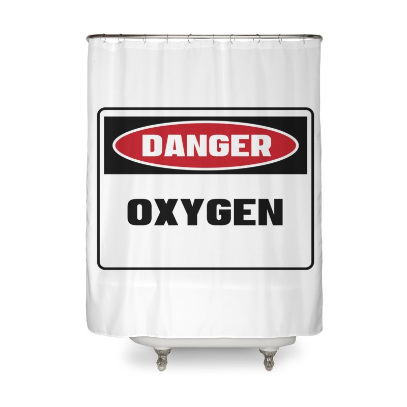 Safety First DANGER! OXYGEN by Danger!Danger!™ Home Shower Curtain by 3rd World Man