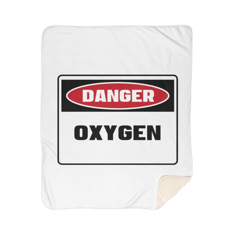 Safety First DANGER! OXYGEN by Danger!Danger!™ Home Sherpa Blanket Blanket by 3rd World Man