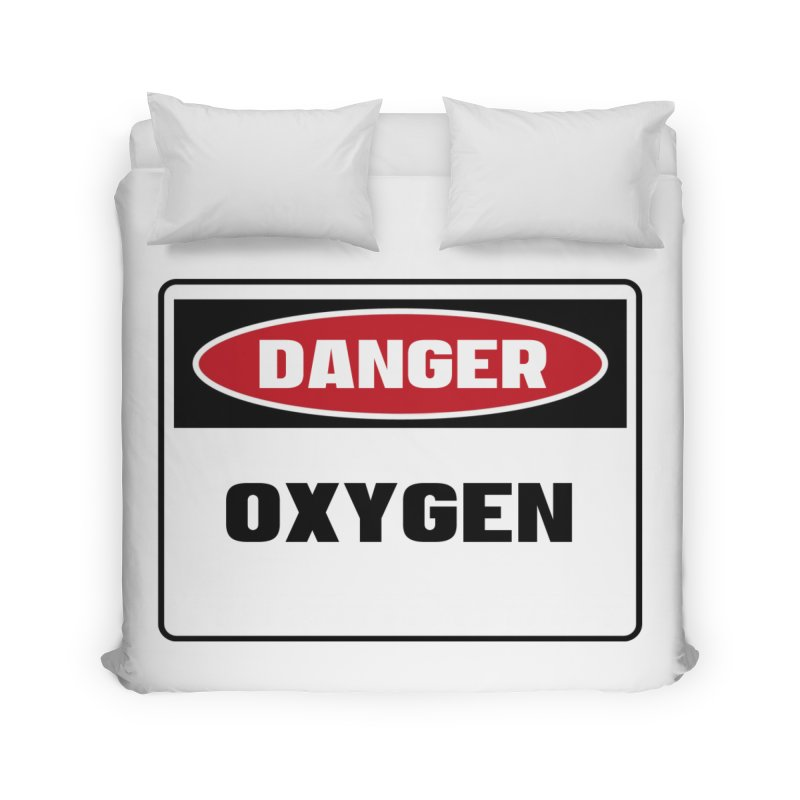 Safety First DANGER! OXYGEN by Danger!Danger!™ Home Duvet by 3rd World Man