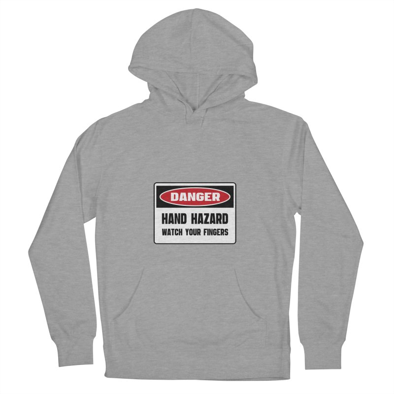 Safety First DANGER! HAND HAZARD. WATCH YOUR FINGERS by Danger!Danger!™ Women's Pullover Hoody by 3rd World Man
