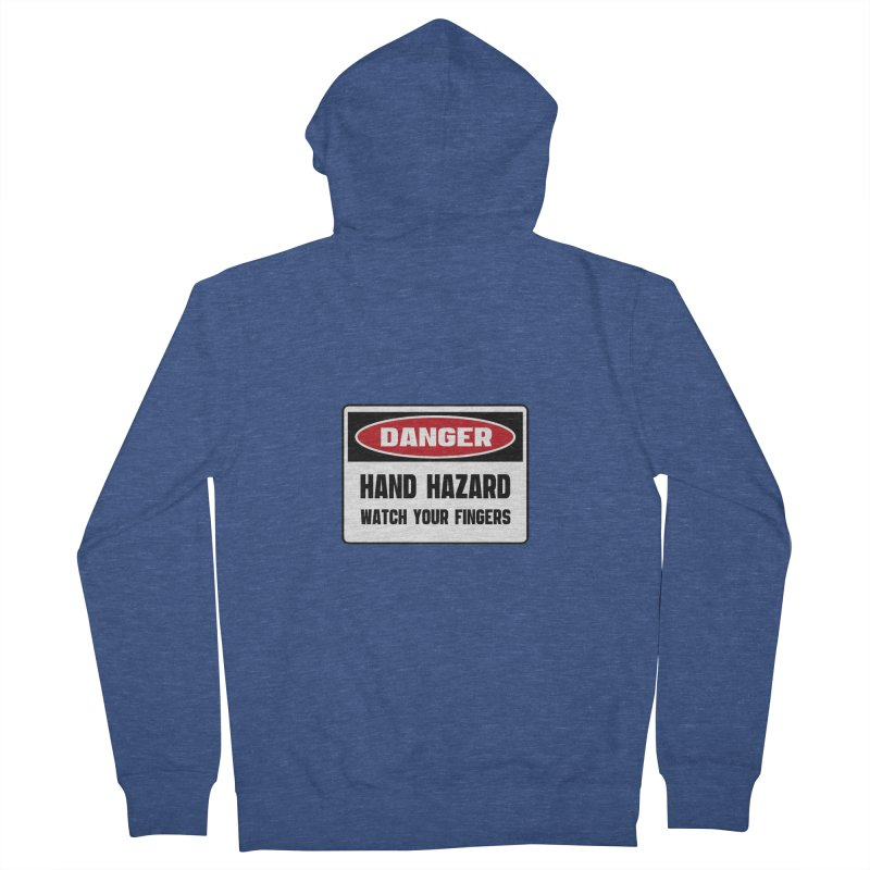Safety First DANGER! HAND HAZARD. WATCH YOUR FINGERS by Danger!Danger!™ Women's Zip-Up Hoody by 3rd World Man
